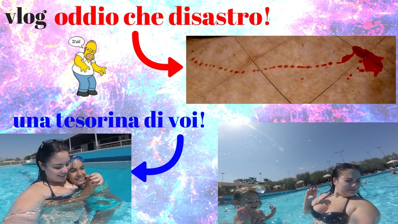 Oh Mio Dio Sangue Vlog In Piscina Con Disastro