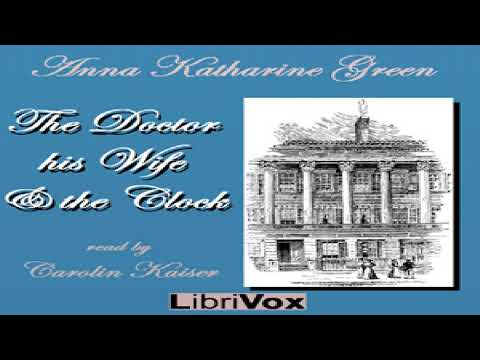 Doctor, his Wife, and the Clock | Anna Katharine Green | Detective Fiction | Talkingbook | 1/2