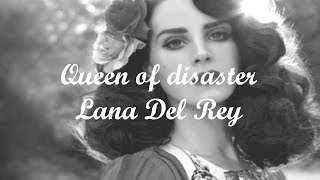 Repeat youtube video Queen of Disaster - Lana Del Rey Lyrics