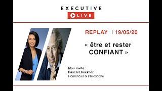 EXECUTIVE LIVE (19/5) - Etre et rester CONFIANT avec Pascal Bruckner