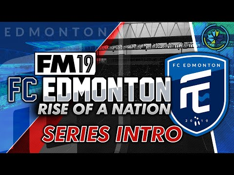 Football Manager 2019 | FC Edmonton: Series Intro