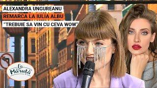 Alexandra Ungureanu, remarca la Iulia Albu: