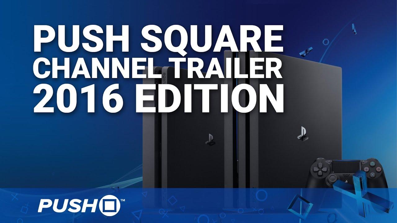 Push Square Channel Trailer: 2016 Edition
