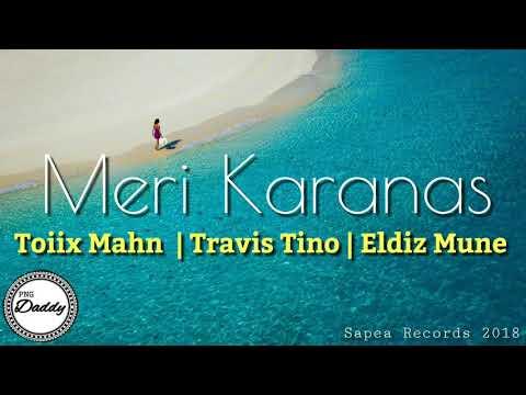 MERI KARANAS (2018) - Toiix Mahn ft. Travis Tino & Eldiz Mune