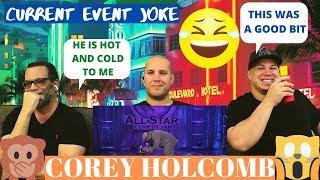COREY HOLCOMB | I gotta do a current event joke | REACTION