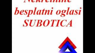 SUBOTICA - NEKRETNINE - BESPLATNI OGLASI.wmv(, 2011-11-23T15:07:28.000Z)