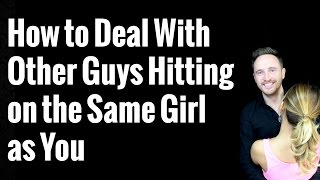 How to Deal With Other Guys Hitting on the Same Girl as You During a Conversation