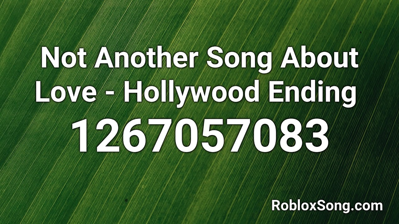 Not Another Song About Love Hollywood Ending Roblox Id Music