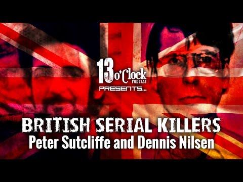 Episode 30 - British Serial Killers Peter Sutcliffe and Dennis Nilsen