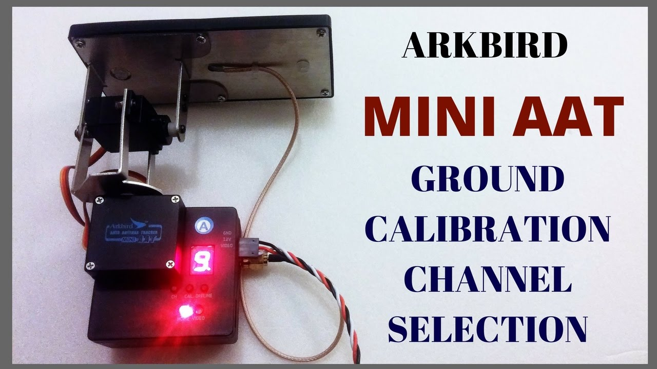 arkbird mini aat ground calibration & channel selection youtube fpv setup arkbird mini aat ground calibration & channel selection