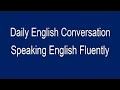 Speaking English Fluently Basic English Conversation - Daily English Conversati  Daily English 2017