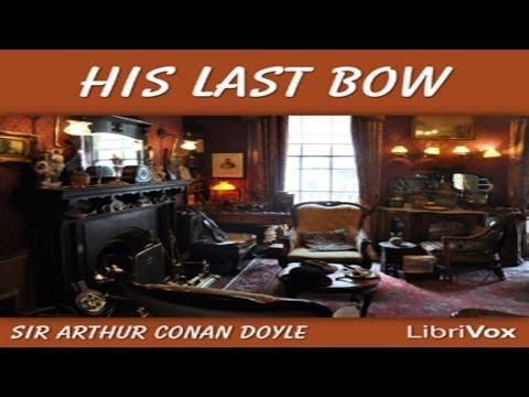 His Last Bow - by Sir Arthur Conan Doyle