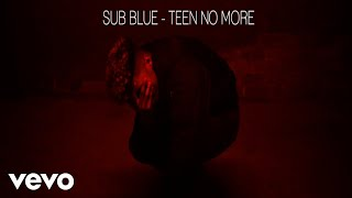 Sub Blue - Teen No More (Audio)
