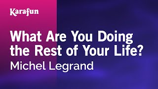 Karaoke What Are You Doing The Rest Of Your Life? (First Time) - Michel Legrand *