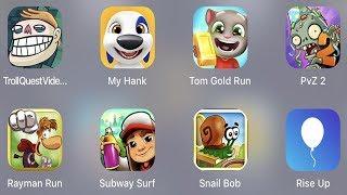 Troll Quest Video,My Hank,Tom Gold Run,PVZ 2,Rayman Run,Subway Surfer,Snail Bob