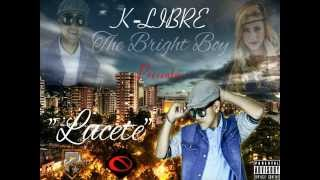 """LUCETE"" K-LIBRE ""The Bright Boy"" Prod.By: Dj R507 & El Mala Conducta"