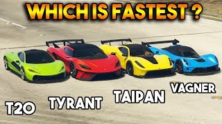 GTA 5 ONLINE : TYRANT VS TAIPAN VS T20 VS VAGNER (WHICH IS FASTEST ?)