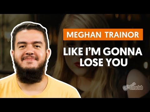 Like I'm Gonna Lose You - Meghan Trainor (aula de violão completa)