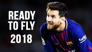 Lionel Messi - Ready To Fly   Skills & Goals   2017/2018 HD