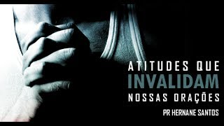 Atitudes que Invalidam nossas Orações - Pr Hernane Santos [Áudio]