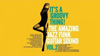 Acid Jazz Funk Best Tracks: It's a Groovy Thing! Vol. 2 - The Amazing Jazz Funk Guitar Sound