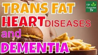 TRANS FAT, HEART DISEASES and DEMENTIA