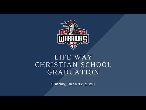 Life Way Christian School Graduation – July 12, 2020