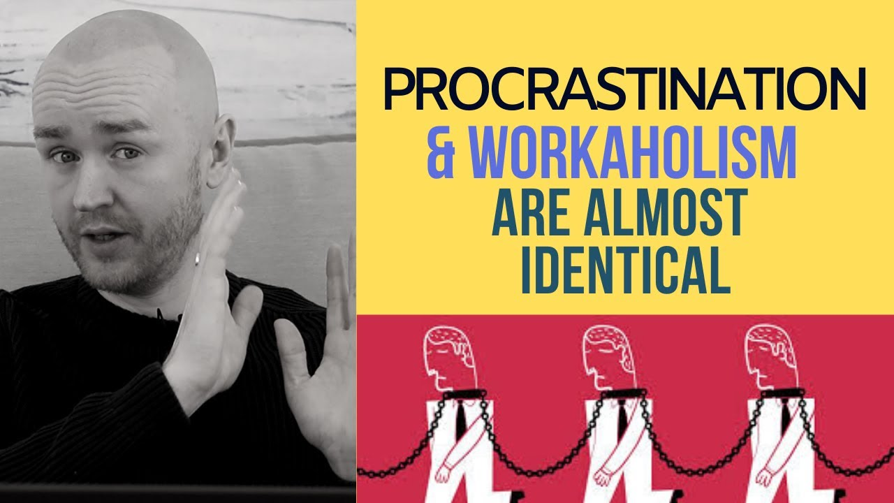 Procrastination and Workaholism Are Different Sides of the Same Dysfunctional Coin
