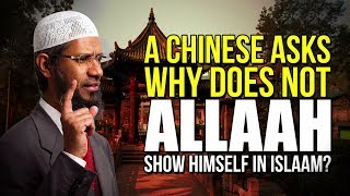 A Chinese Asks Why Does Not Allaah Show Himself in Islaam? - Dr Zakir Naik