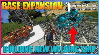 BASE EXPANSION AND BUILDING WELDING SHIP [SPACE ENGINEERS]