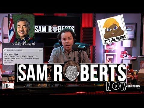 Ballistic Missiles Don't Hit Hawaii, & People Say Sh*thole - Sam Roberts Now; Jan 13, 2018