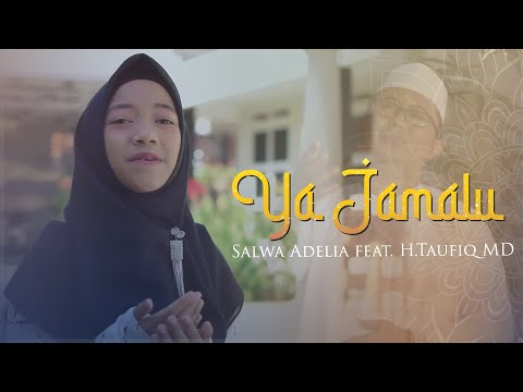Ya Jamalu Cover By Salwa Adelia Ft H Taufiq Md Official Video