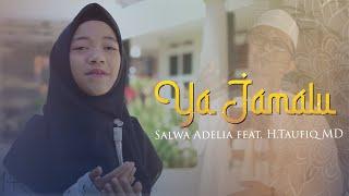 Ya Jamalu Cover by Salwa Adelia ft H.Taufiq MD(Official video)
