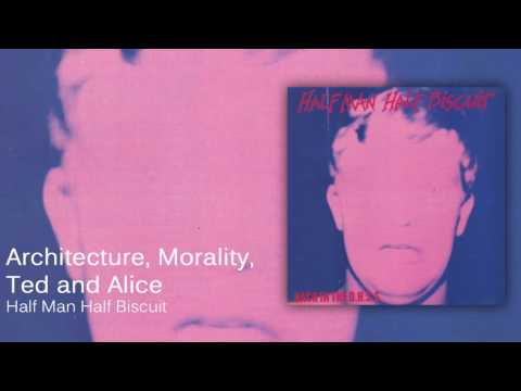 Half Man Half Biscuit - Architecture, Morality, Ted and Alice [Official Audio]