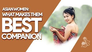 What makes Women in Asia the Best Companion for Eternity?