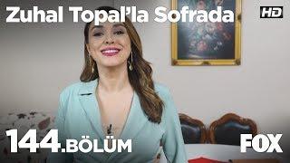 Zuhal Topal'la Sofrada 144. Bölüm