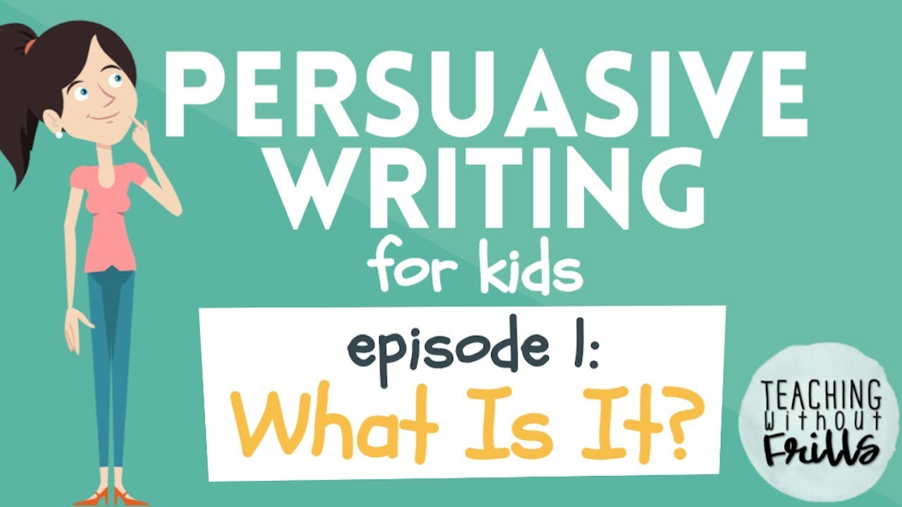 Persuasive Writing For Kids What Is It  Youtube Persuasive Writing For Kids What Is It