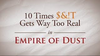 10 Times Sh*t Gets Way Too Real In EMPIRE OF DUST!