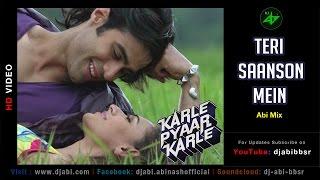Teri Saanson Mein Remix | Karle Pyaar Karle | Dj Abi | HD Video