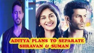 ek duje ke vaaste oh no aditya plans a conspiracy to break suman shravan s marriage