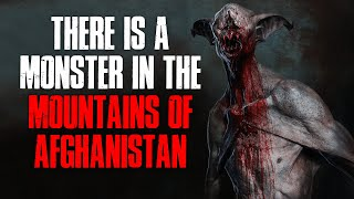 """""""There's A Monster In The Mountains Of Afghanistan"""" Creepypasta"""