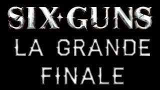 Six Guns: La Grand Finale