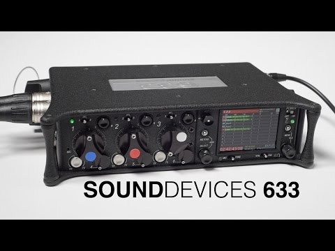 Sound Devices 633: Why Do Pros Use Gear Like This?