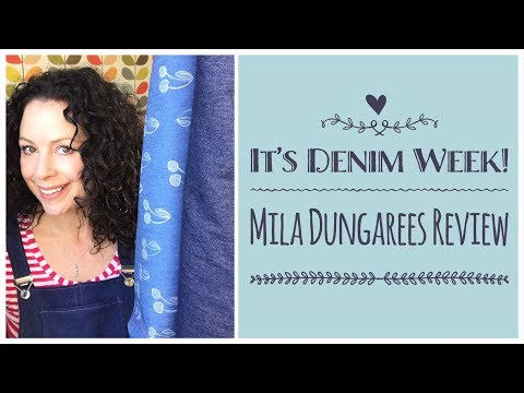 It's Denim Week! Plus, a review of the Mila Dungarees from Tilly and The Buttons