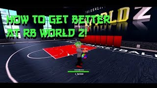 RB WORLD 2 TIPS AND TRICKS! HOW TO GET BETTER AT SHOOTING AND DRIBBLING