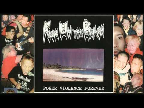 FUCK ON THE BEACH - Power violence forever - 1999 [Full Album]