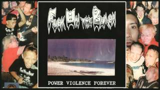 FUCK ON THE BEACH - Power violence forever - 1999 [Full Album]