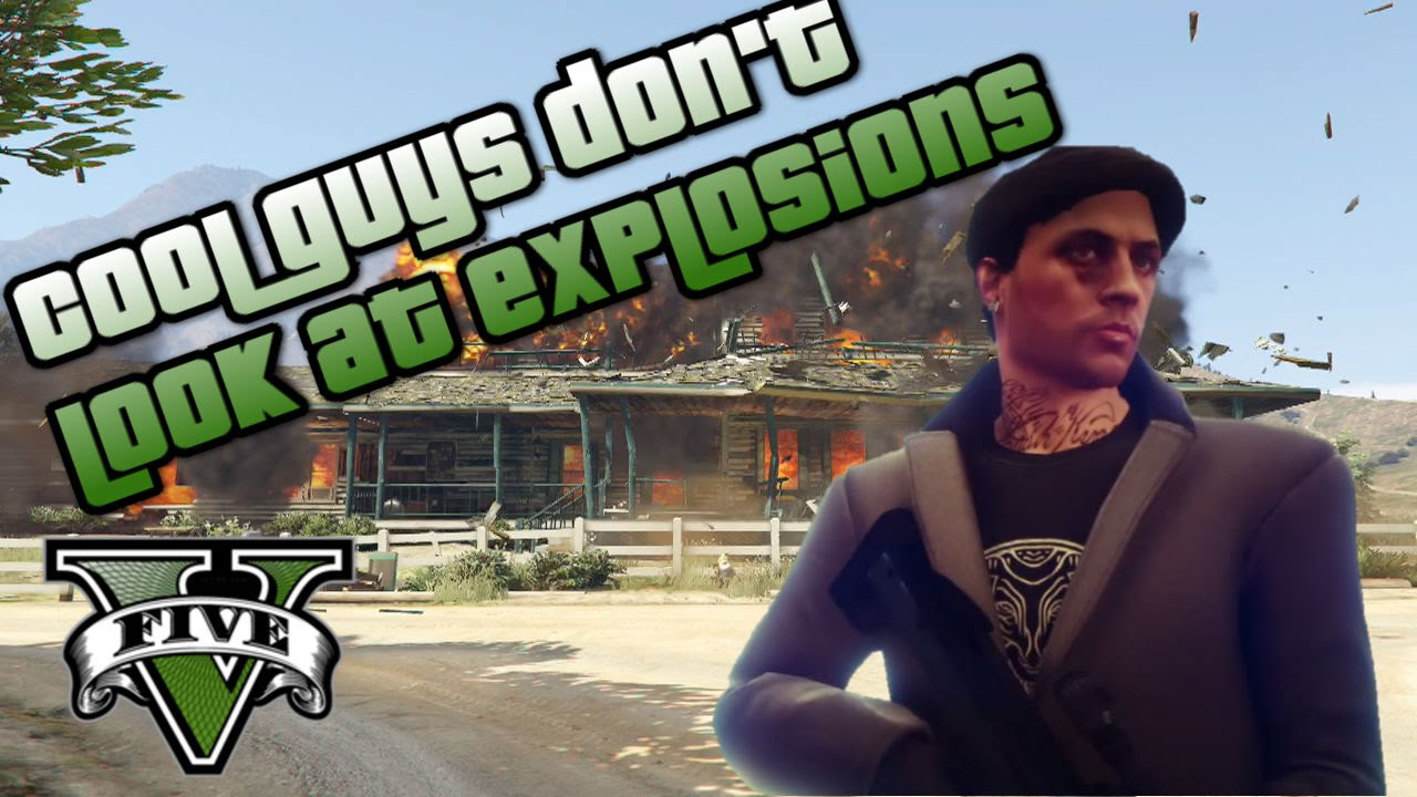 Cool Guys Don't Look at Explosions...in GTA V - YouTube