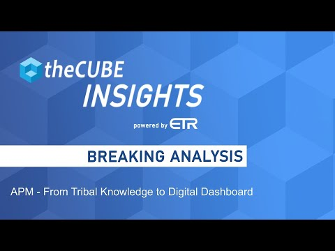 Breaking Analysis: APM - From Tribal Knowledge To Digital Dashboard
