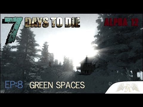 7 Days To Die A12 Ep:8  Green Spaces